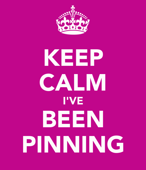 KEEP CALM I'VE BEEN PINNING
