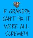 If Grandpa Can't Fix It We're All Screwed poster